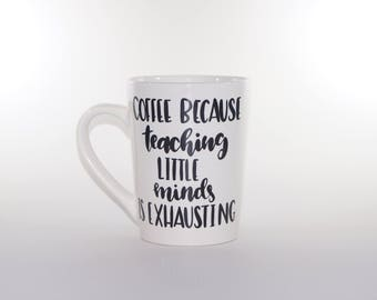 Coffee Because Teaching Little Minds Is Exhausting - Coffee Mug - Christmas Gift - Coworker Gift - Secret Santa - Teacher Gift