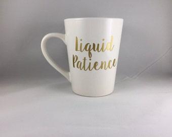Liquid Patience - Coffee Mug - Funny Coffee Mug - Christmas Gift - Birthday Gift - Gift For Her - Gift For Him - Humor