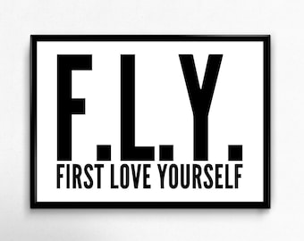 First Love Yourself - FLY - Printable Poster - Inspirational Quote - Digital Download - Minimal Style - Sizes 8x10, 12x18, 16x20, 24x36