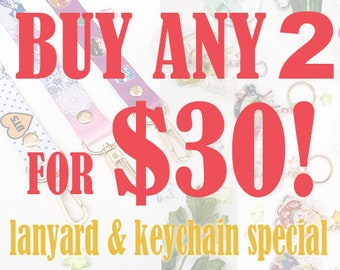 Buy any 2 or any 3 for a pack deal! [Lanyard & Keychain Special]