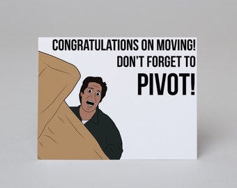 Congratulations on Moving, Don't Forget to Pivot! - Friends Card