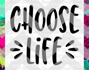 Choose Life t-shirt - Pro-Life t-shirt - t-shirt svgs - t-shirt designs - car decals - pro-life decal - choose life decal - dxf files - diy