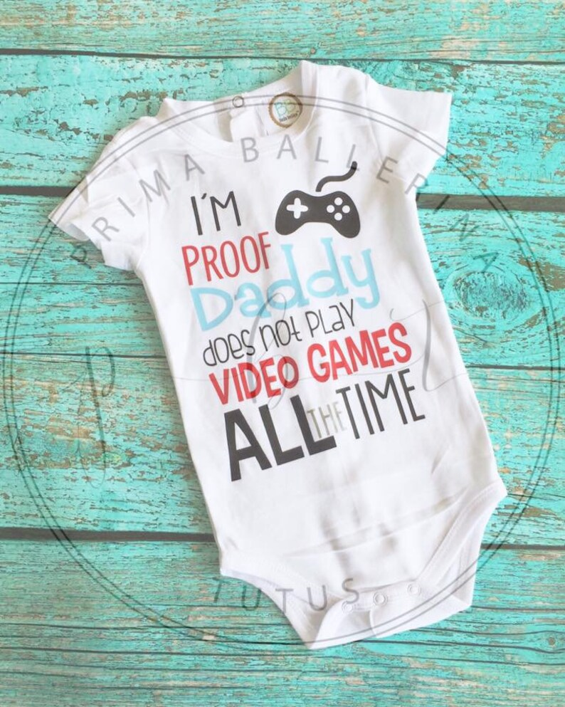 I/'m Proof Daddy Doesn/'t Play Video Games All The Time Custom Vinyl Shirt