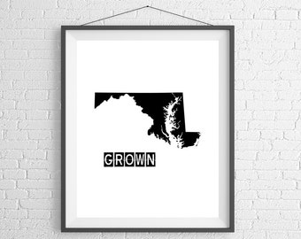 Maryland Grown Print, Maryland Art, Maryland Print, Home Grown, State Art, Maryland Gifts, Maryland Map, State Silhouette, Housewarming Gift
