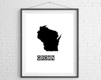 Wisconsin Grown Print, Wisconsin Art, Wisconsin Print, Home Grown, Wisconsin Gifts, Wisconsin Map, Housewarming Gift,Poster, Born & Raised