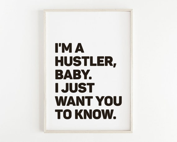 Hustler Printable Poster Im A Hustler Baby Quote Etsy
