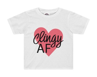 Clingy Af With Hearth Toddler Kids Tee