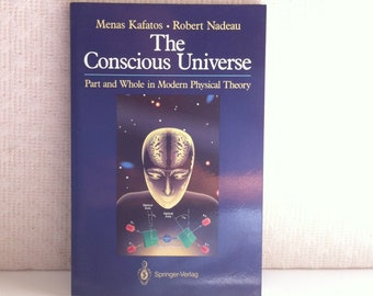 The Conscious Universe Part and Whole in Modern Physical Theory with 31 Illustrations Menas Kafatos Robert Nadeau Copyright 1990 Paperback