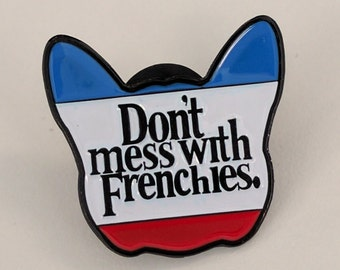 Don't Mess With Frenchies Enamel Pin - French Bulldog - French Bully