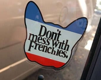 Don't Mess With Frenchies window sticker - French Bulldog - French Bully - Goes on Inside of window