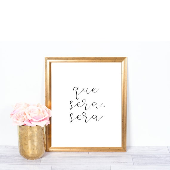 Que Sera Sera, Whatever Will Be Will Be, Life Quotes, Motivational Quotes,  Home Decor, Digital Prints, Inspirational Quotes