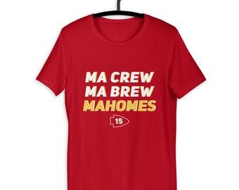 Ma Crew, Ma Brew, Mahomes T-Shirt - Chiefs Shirt - Kansas City Chiefs Shirt - KC Shirt - Soft Shirt - Mahomes Shirt