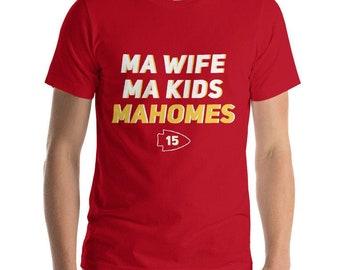 Ma Wife, Ma Kids, Mahomes T-Shirt - Men's Chiefs Shirt - Kansas City Chiefs Shirt - KC Shirt - Soft Shirt - Mahomes Shirt