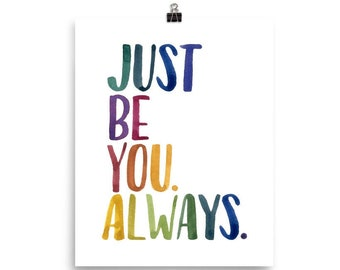 Just Be You. Always. Print | Gouache and Watercolor | Reprint of Original Work | 5x7, 8x10, 18x24