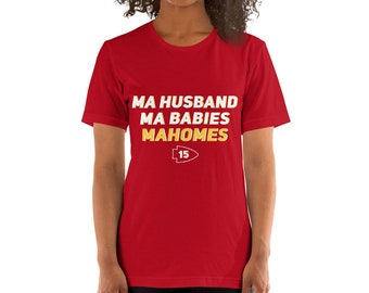 Ma Husband, Ma Babies, Mahomes Short-Sleeve Unisex T-Shirt - Kansas City Chiefs Shirt - KC Shirt - Soft Shirt - Mahomes Shirt