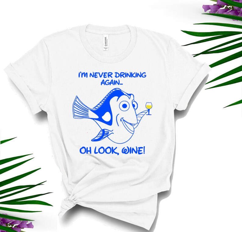 Im Never Drinking Again Oh Look Wine Finding Dory Shirt