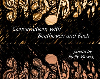 Conversations with Beethoven and Bach, a Chapbook of poems