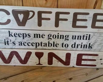 Coffee keeps me going until it's acceptable to drink Wine - pallet sign