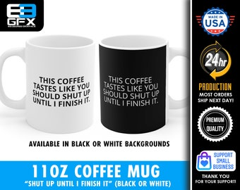 Shut Up Until I Finish It (Funny) - 11oz Personalized Ceramic Coffee Mug