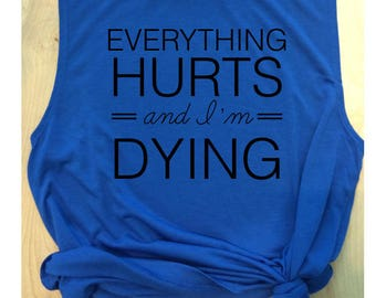 Everything hurts and I'm dying blue workout tank / women's tank / women's workout tank / muscle tee / gym tank / graphic tee