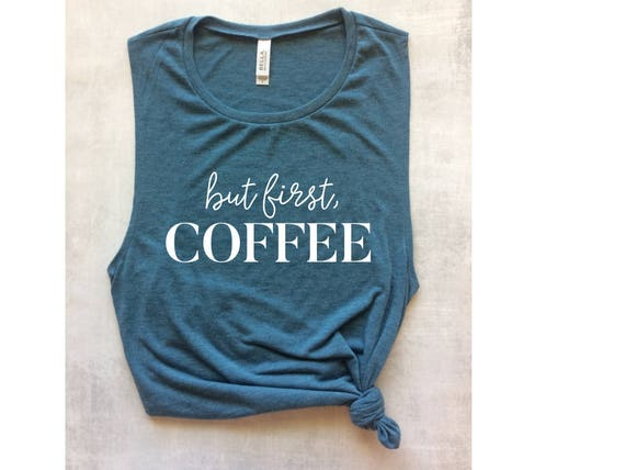 But First Coffee Muscle Tank Workout Tank Top Graphic Tank
