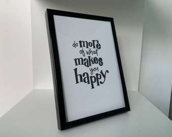 What Makes You Happy Print | Motivation, Inspirational Quote, Happiness, Home, Gift, Wall Art, Bathroom, Kitchen, Bedroom, Black White, UK