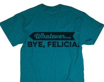 Whatever. Bye Felicia Shirt. Tee. Travel, I Wish I Was Felicia. Felicia. Top, T-shirt, Tshirt, Gift