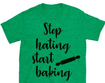 Stop Hating Start Baking T-shirt. Funny Bakers Shirt. Baking Queen Shirt. Baking T-shirt. Gift For Her. Mother's Day Gift.