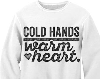 Cold Hands Warm Heart Sweatshirt. Sweater. Winter. Holiday. Gift.