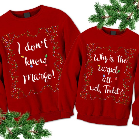 Couples Christmas Sweaters.Couples Christmas Sweaters Matching Ugly Sweatshirts Why Is The Carpet All Wet Todd I Don T Know Margo Unisex Ugly Family Sweatshirt