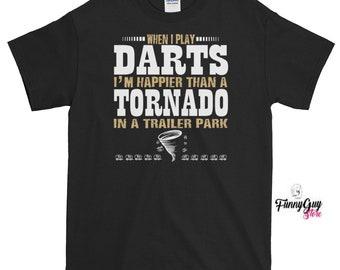 Happy Darts Lover | When I Play Darts I'm Happier Than A Tornado In A Trailer Park T-shirt