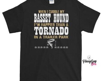 When I Cuddle My Basset Hound I'm Happier Than A Tornado In A Trailer Park T-shirt