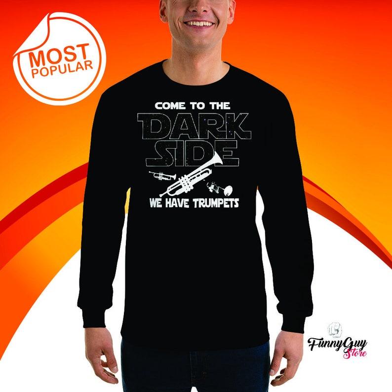 Sci Fi Fan Trumpet Sweatshirt Trumpet Player Long Sleeve Shirt Funny Trumpet Shirt Trumpet Clothing Come To The Dark Side