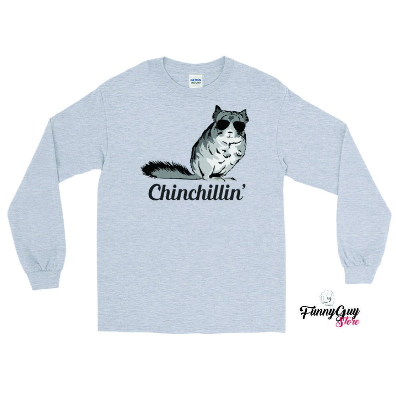 Gift For Him Friend Gift Gift For Her Chinchillin Unisex Long Sleeve Shirt Funny Shirt Graphic Tee Funny Gift Chinchilla Shirt