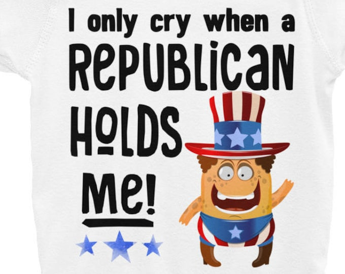 Funny Baby Nappy, Funny Onsies , Funny Baby Shirt, I Only Cry When A Republican Hold Me Funny Infant Bodysuit Nappy | Funny Onsie
