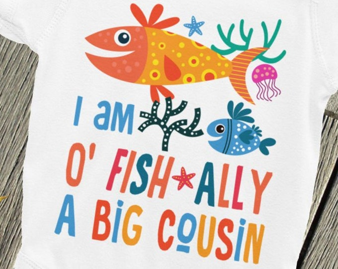 Officially Baby Bodysuit, Cousin ONSIE, O' FISH - ALLY a Big Cousin, Fish bodysuit, Cousin Shirt, Big Cousin, cousin Shirt, Big Cousin to be