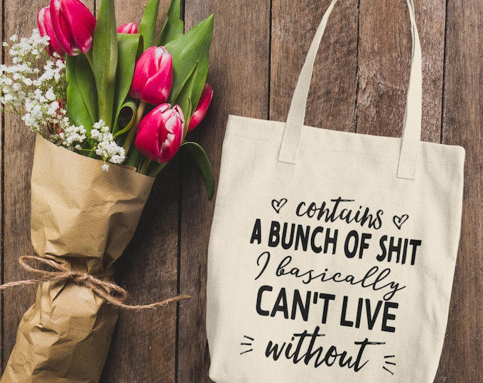 Funny  Cotton Tote Bag | Contains A Bunch of Shit I Basically Can't Live Without | Hilarious Joke Tote For Her | Gifts for Her