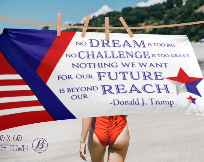 Donald Trump : No dream is too big. No challenge is too great. Nothing we want for our future is beyond our reach. USA Patriotic Quote