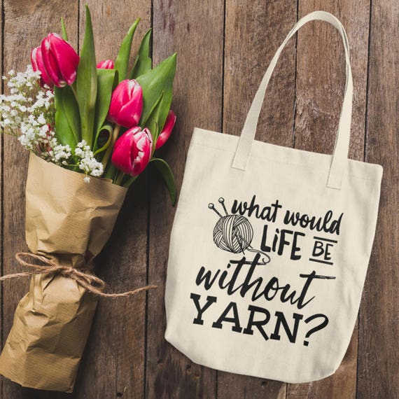 What Would Life Be Without Yarn Cotton Tote Bag   Reusable Canvas Bag   Yarn and Knitting Needles Tote   Knitting Tote Bag Gift for Her