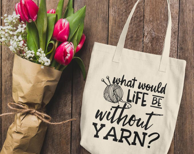 What Would Life Be Without Yarn Cotton Tote Bag | Reusable Canvas Bag | Yarn and Knitting Needles Tote | Knitting Tote Bag Gift for Her