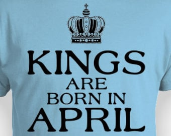 5539998de Personalized Birthday T Shirt April Birthday Present For Him Bday Gift  Ideas Custom Month B Day Kings Are Born In April Mens Tee - BG285