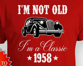 Funny Birthday Shirt 60th Bday T Custom Gift Ideas For Men Car Lover B Day Im Not Old A Classic 1958 Mens Tee