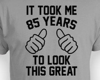 85th Birthday Gift Ideas For Men Bday Present Her Custom T Shirt Personalized TShirt It Took Me 85 Years Old Mens Ladies Tee