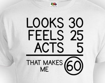 60th Birthday Gift Ideas For Men Present Shirt Looks 30 Feels 25 Acts 5 That Makes Me 60 Years Old Mens Ladies Tee