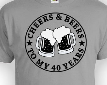 Personalized Birthday Shirt 40th T Gift Ideas Bday TShirt Cheers And Beers To My 40 Years Old Mens Ladies Tee