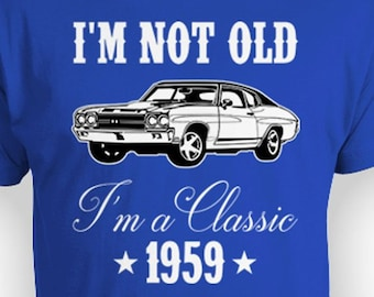 1f064f56 Funny Birthday Shirt 60th Bday Gifts For Men Custom Year Personalized T  Shirt For Him B Day I'm Not Old I'm A Classic 1959 Birthday Mens Tee