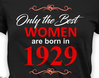 90th Birthday Gifts For Her Present Custom Shirt Bday T B Day The Best Women Are Born In 1929 TShirt Tee