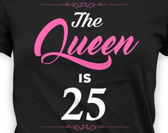 25th Birthday T Shirt Custom Gift Ideas For Her Personalized TShirt Bday Present The Queen Is 25 Years Old Ladies Tee