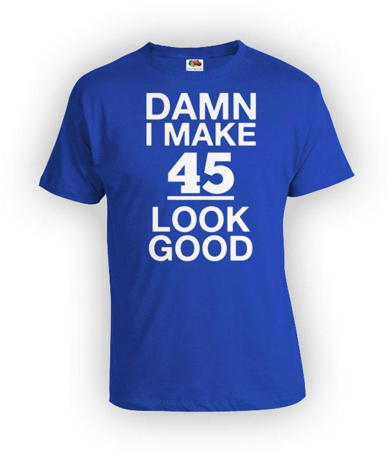 Funny Birthday Shirt 45th T Bday Gift Ideas