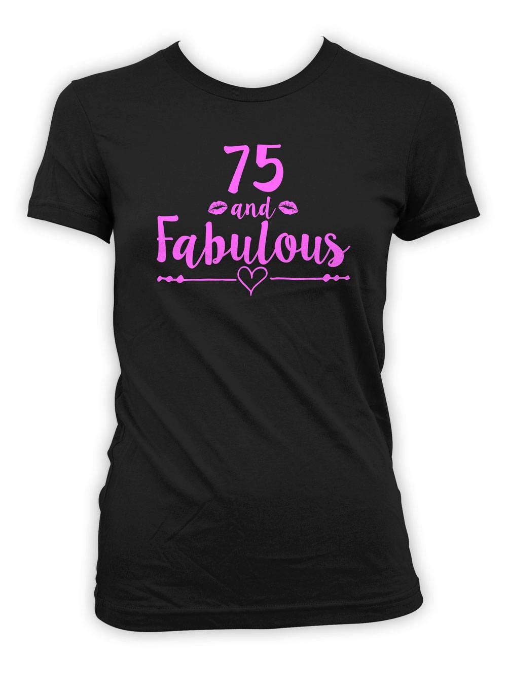 75e anniversaire 75 femmes 75 anniversaire ans anniversaire T Shirt Bday cadeau personnalisé âge B chemise grand-mère cadeau idées 75 et fabuleux Ladies Day Tee - BG539 c1e556